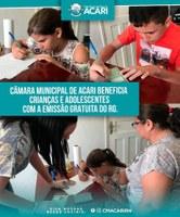 CÂMARA MUNICIPAL DE ACARI BENEFICIA CRIANÇAS E ADOLESCENTES COM A EMISSÃO GRATUITA DO RG.