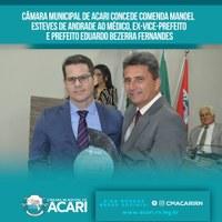 CÂMARA MUNICIPAL DE ACARI CONCEDE COMENDA MANOEL ESTEVES DE ANDRADE AO MÉDICO, EX-VICE-PREFEITO E PREFEITO EDUARDO BEZERRA FERNANDES.