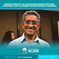 CÂMARA MUNICIPAL DE ACARI HOMENAGEARÁ DEPUTADO VICENTINHO COM A COMENDA MANOEL ESTEVES DE ANDRADE