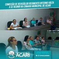 COMISSÃO DE REVISÃO DO REGIMENTO INTERNO VOLTA A SE REUNIR NA CÂMARA MUNICIPAL DE ACARI