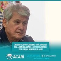 EDUARDO BEZERRA FERNANDES SERÁ AGRACIADO COM A COMENDA MANOEL ESTEVES DE ANDRADE PELA CÂMARA MUNICIPAL DE ACARI