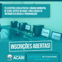 INSCRIÇÕES ABERTAS! TELECENTRO LEGISLATIVO DA CÂMARA MUNICIPAL DE ACARI OFERTA 48 VAGAS PARA CURSOS DE INFORMÁTICA BÁSICA E PROGRAMAÇÃO