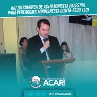 JUIZ DA COMARCA DE ACARI MINISTRA PALESTRA PARA VEREADORES MIRINS NESTA QUINTA-FEIRA (10)