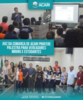 JUIZ DA COMARCA DE ACARI PROFERE PALESTRA PARA VEREADORES MIRINS E ESTUDANTES