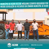 MUNICÍPIO DE ACARI RECEBE MÁQUINA SCRAPER ADQUIRIDA POR MEIO DE DEVOLUÇÃO DE RECURSOS DA CÂMARA MUNICIPAL