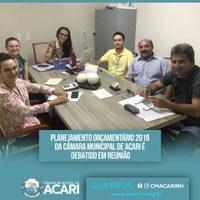 PLANEJAMENTO ORÇAMENTÁRIO 2019 DA CÂMARA MUNICIPAL DE ACARI É DEBATIDO EM REUNIÃO