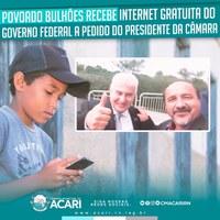 POVOADO BULHÕES RECEBE INTERNET GRATUITA DO GOVERNO FEDERAL A PEDIDO DO PRESIDENTE DA CÂMARA