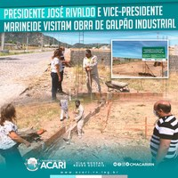 PRESIDENTE JOSÉ RIVALDO E VICE-PRESIDENTE MARINEIDE VISITAM OBRA DE GALPÃO INDUSTRIAL