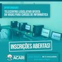 TELECENTRO LEGISLATIVO OFERTA 84 VAGAS PARA CURSOS DE INFORMÁTICA