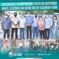 VEREADORES ACOMPANHAM VISITA DO DEPUTADO BENES LEOCÁDIO EM ACARI NESTA SEGUNDA-FEIRA (24)