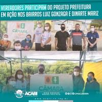 VEREADORES PARTICIPAM DO PROJETO PREFEITURA EM AÇÃO NOS BAIRROS LUIZ GONZAGA E DINARTE MARIZ